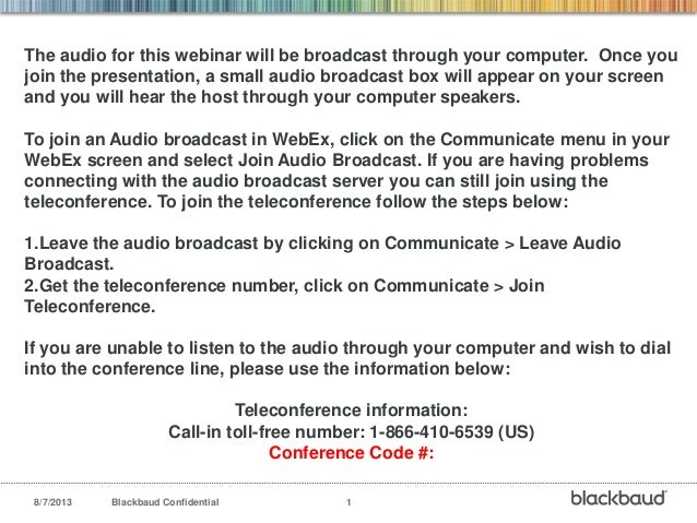 8/7/2013 Blackbaud Confidential 1 The audio for this webinar will be broadcast through your computer. Once you join the pr...