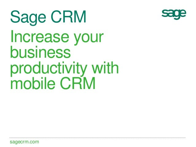 sagecrm.com Sage CRM Increase your business productivity with mobile CRM