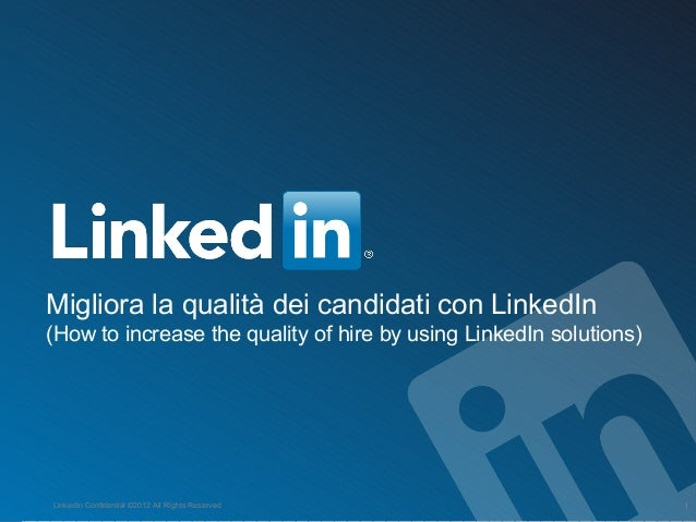 Migliora la qualità dei candidati con LinkedIn (How to increase the quality of hire by using LinkedIn solutions) LinkedIn ...