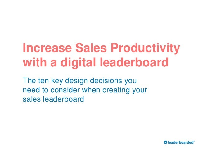 The ten key design decisions you need to consider when creating your sales leaderboard ® Increase Sales Productivity with ...