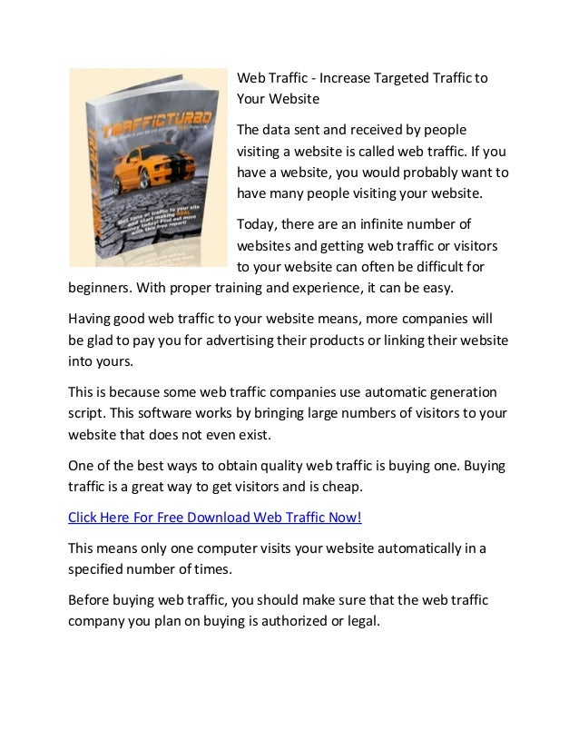 Web Traffic - Increase Targeted Traffic to Your Website The data sent and received by people visiting a website is called ...