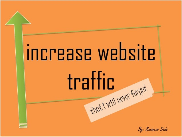 Increase Website Traffic That I Will Never Forget