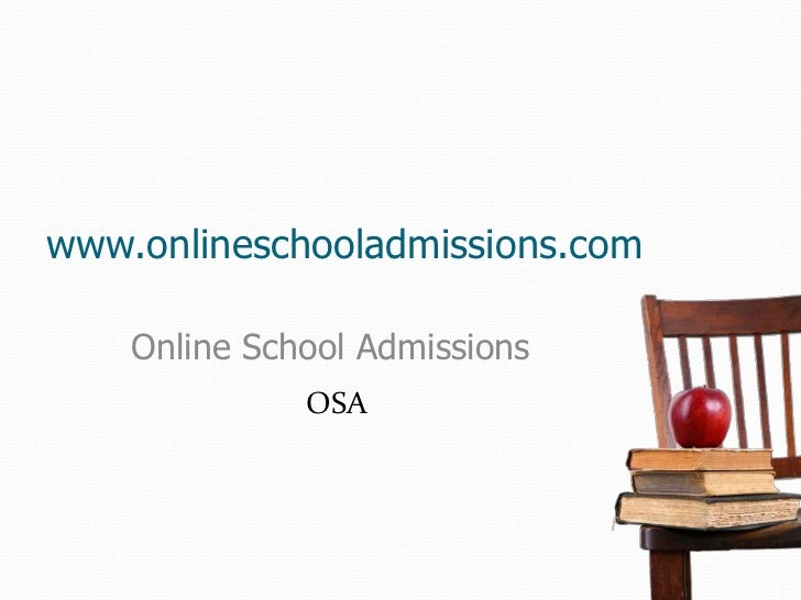 www.onlineschooladmissions.com    Online School Admissions              OSA