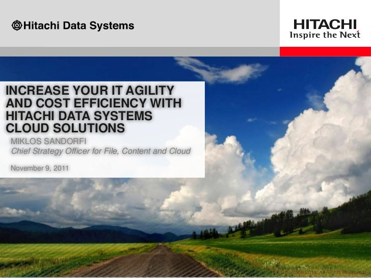 INCREASE YOUR IT AGILITYAND COST EFFICIENCY WITHHITACHI DATA SYSTEMSCLOUD SOLUTIONSMIKLOS SANDORFIChief Strategy Officer f...
