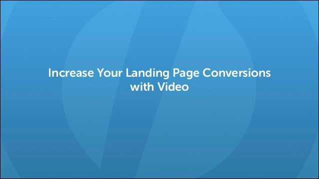Increase Your Landing Page Conversions with Video