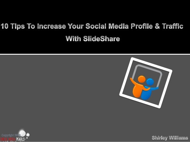 Increase your social media profile and traffic with SlideShare