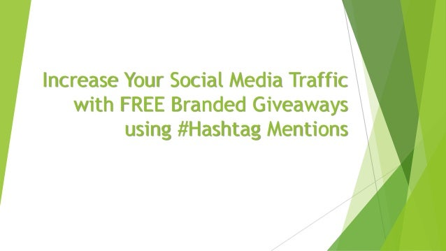 Increase Your Social Media Traffic with FREE Branded Giveaways using #Hashtag Mentions