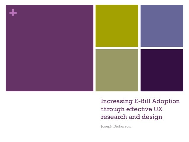 + Increasing E-Bill Adoption through effective UX research and design Joseph Dickerson