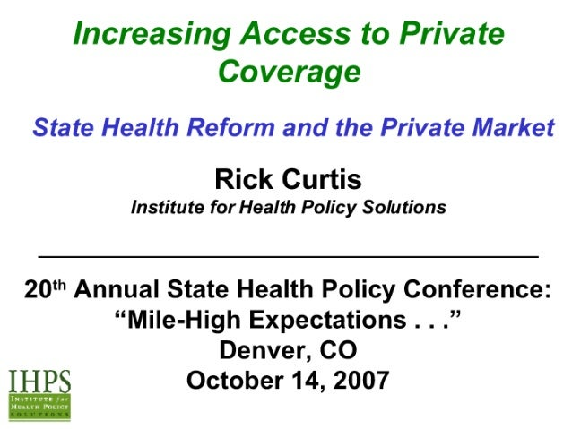 Increasing Access to Private Coverage  State Health Reform and the Private Market Rick Curtis  Institute for Health Policy...