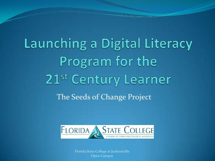 Launching a Digital Literacy Program for the21st Century Learner<br />The Seeds of Change Project<br />Florida State Colle...
