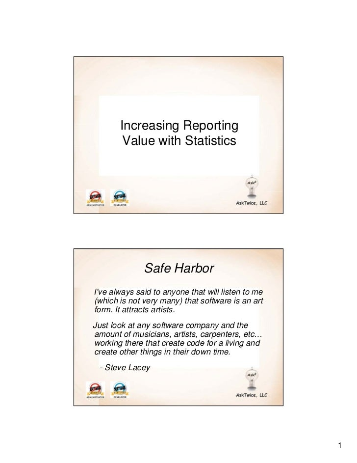 Increasing Reporting        Value with Statistics              Safe HarborIve always said to anyone that will listen to me...