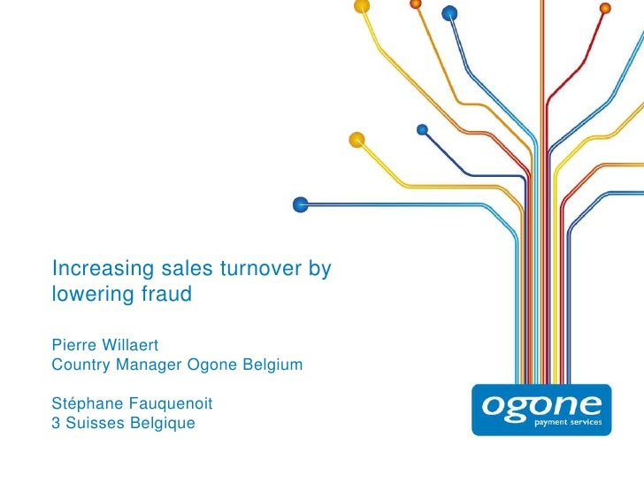 Increasing sales turnover by lowering fraud<br />Pierre Willaert<br />Country Manager Ogone Belgium<br />Stéphane Fauqueno...