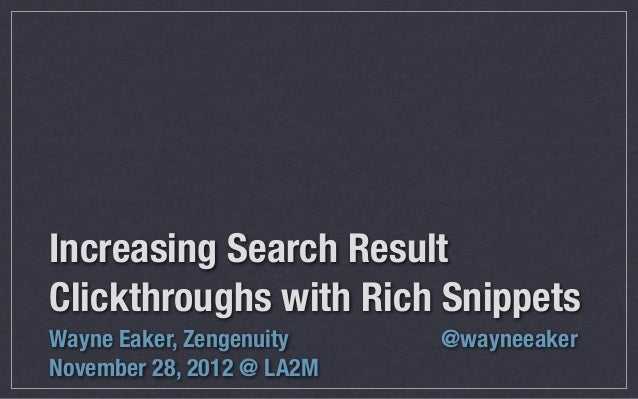 Increasing Search ResultClickthroughs with Rich SnippetsWayne Eaker, Zengenuity    @wayneeakerNovember 28, 2012 @ LA2M