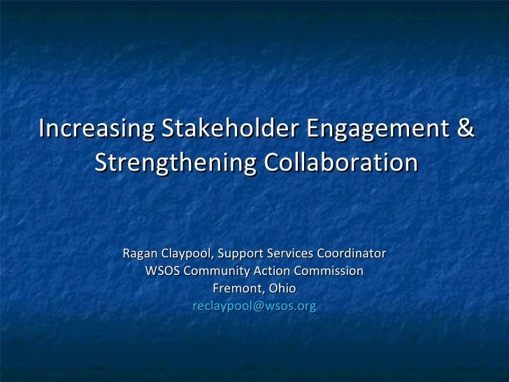 Increasing Stakeholder Engagement & Strengthening Collaboration Ragan Claypool, Support Services Coordinator WSOS Communit...