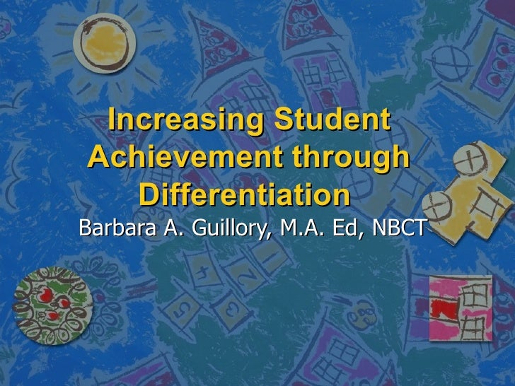 Increasing Student Achievement through Differentiation  Barbara A. Guillory, M.A. Ed, NBCT