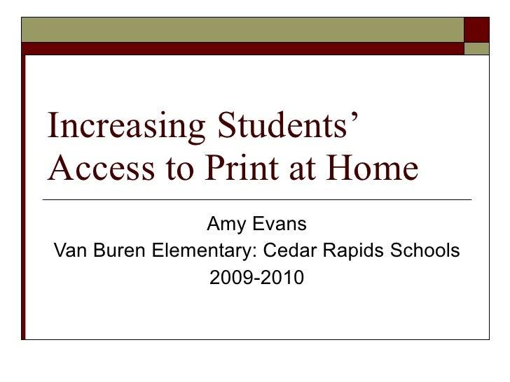 Increasing Students' Access to Print at Home Amy Evans Van Buren Elementary: Cedar Rapids Schools 2009-2010