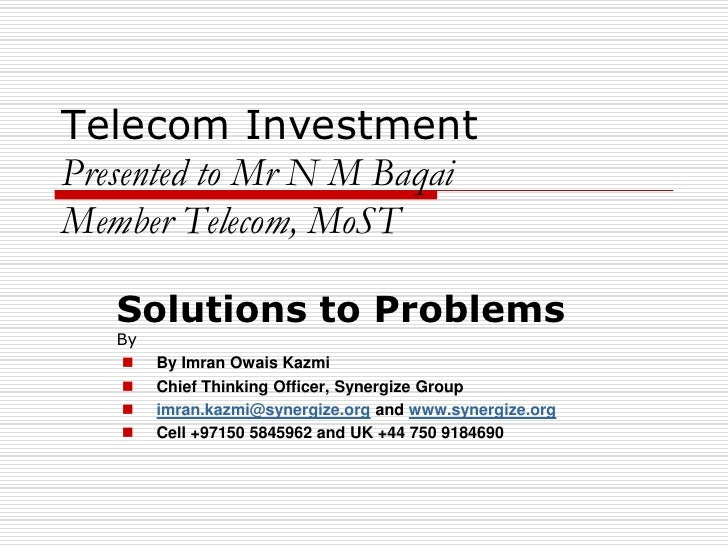 Telecom Investment Presented to Mr N M Baqai Member Telecom, MoST     Solutions to Problems    By        By Imran Owais K...