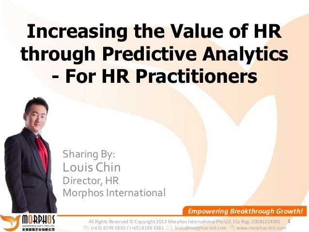 Increasing the Value of HRthrough Predictive Analytics   - For HR Practitioners    Sharing By:    Louis Chin    Director, ...