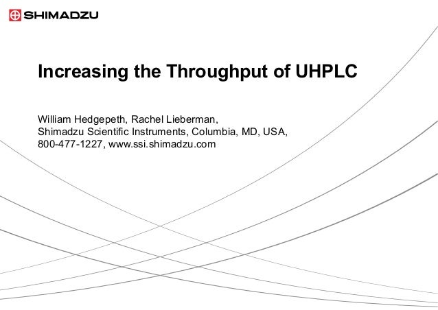 Increasing the Throughput of UHPLCWilliam Hedgepeth, Rachel Lieberman,Shimadzu Scientific Instruments, Columbia, MD, USA,8...