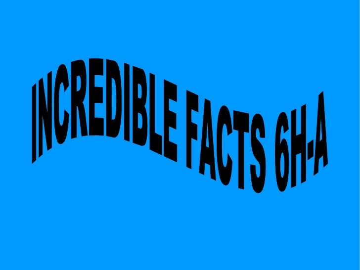 INCREDIBLE FACTS 6H-A