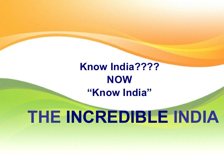 "THE  INCREDIBLE  INDIA Know India???? NOW "" Know India"""