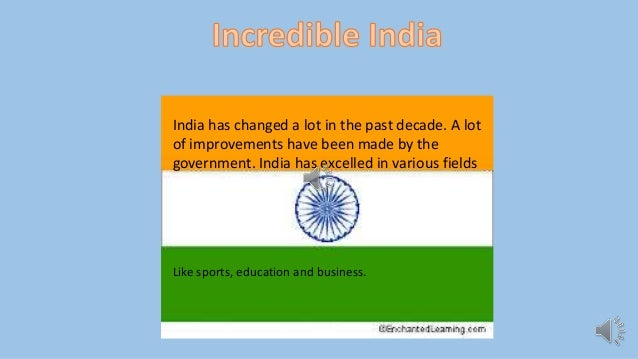 India has changed a lot in the past decade. A lot of improvements have been made by the government. India has excelled in ...