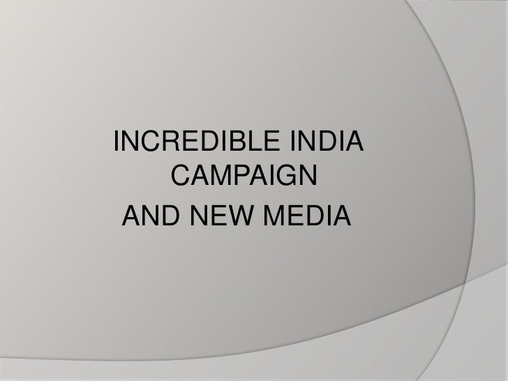 INCREDIBLE INDIA CAMPAIGN<br /> AND NEW MEDIA<br />