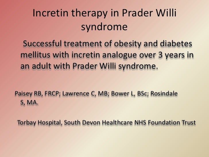 Incretin therapy in Prader Willi syndrome<br />     Successful treatment of obesity and diabetes mellitus with incretin an...