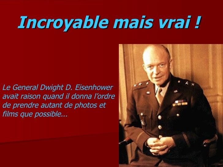 Incroyable mais vrai !   Le General Dwight D. Eisenhower avait raison quand il donna l'ordre de prendre autant de photos e...