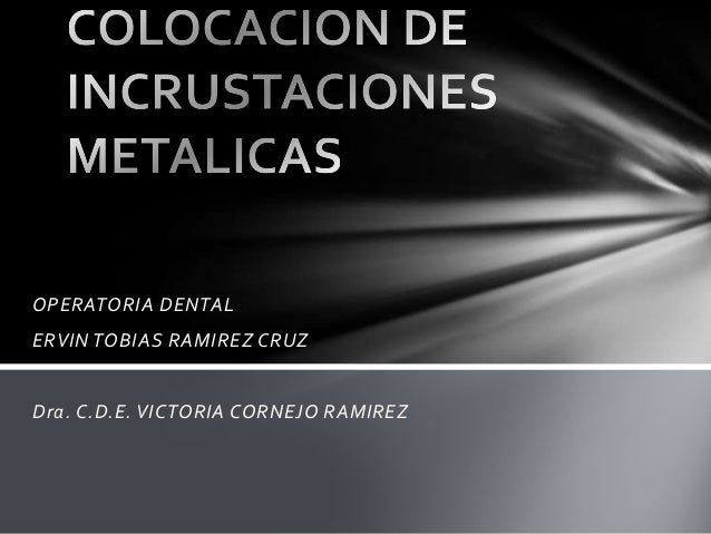 OPERATORIA DENTALERVIN TOBIAS RAMIREZ CRUZDra. C.D.E. VICTORIA CORNEJO RAMIREZ