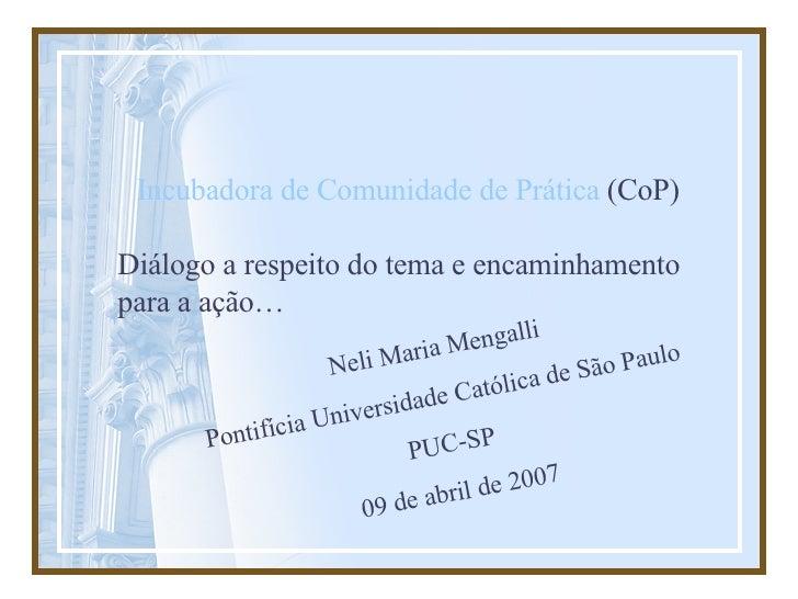 Incubadora de Comunidade de Prática  (CoP) Diálogo a respeito do tema e encaminhamento para a ação… Neli Maria Mengalli Po...