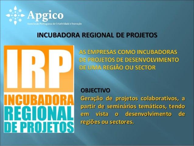 Geração de projetos colaborativos, apartir de seminários temáticos, tendoem vista o desenvolvimento deregiões ou sectores.