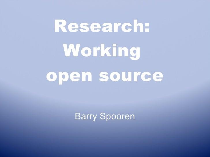 Research:  Working  open source Barry Spooren