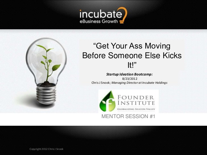"""Startup Ideation: """"Get Your Ass Moving Before Someone Else Kicks It!"""""""