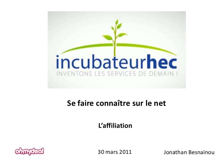 Se faire connaître sur le net         L'affiliation         30 mars 2011       Jonathan Besnaïnou