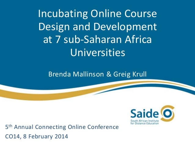 Incubating Online Course Design and Development at 7 sub-Saharan Africa Universities Brenda Mallinson & Greig Krull  5th A...