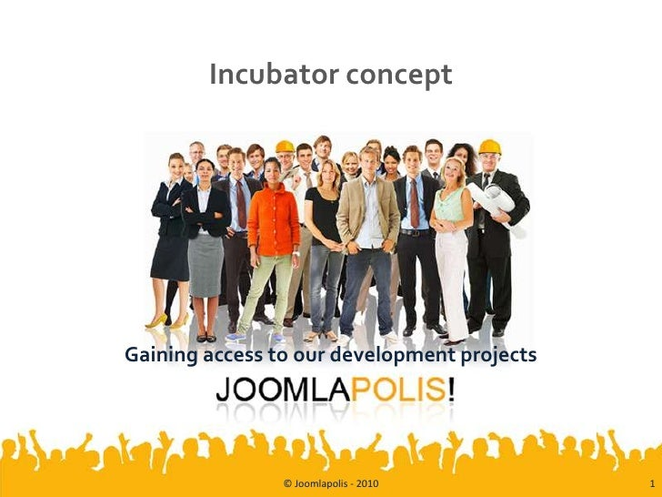 Incubator concept<br />Gaining access to our development projects<br />© Joomlapolis - 2010<br />1<br />