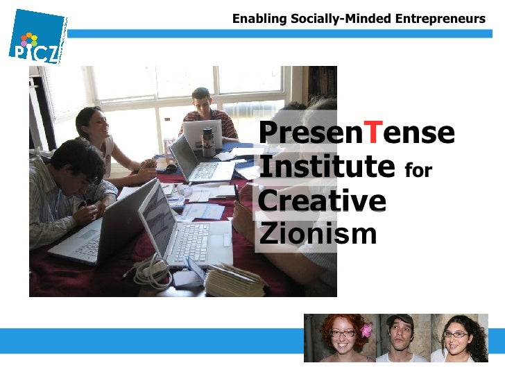 Presen T ense  Institute  for Creative Zionism