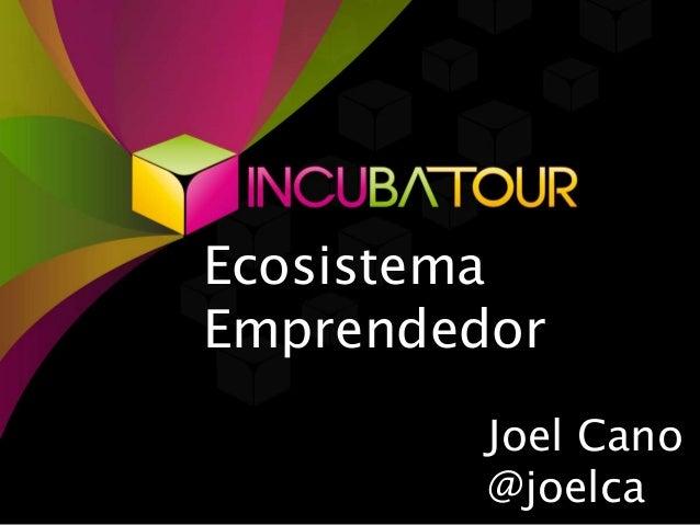 Ecosistema  Emprendedor  Joel Cano  @joelca