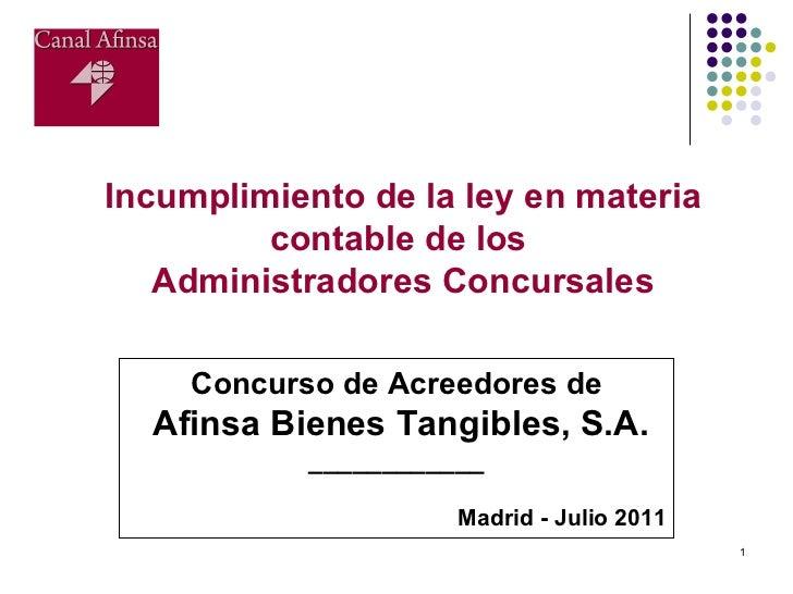 Incumplimiento de la ley en materia contable de los  Administradores Concursales Concurso de Acreedores de Afinsa Bienes T...