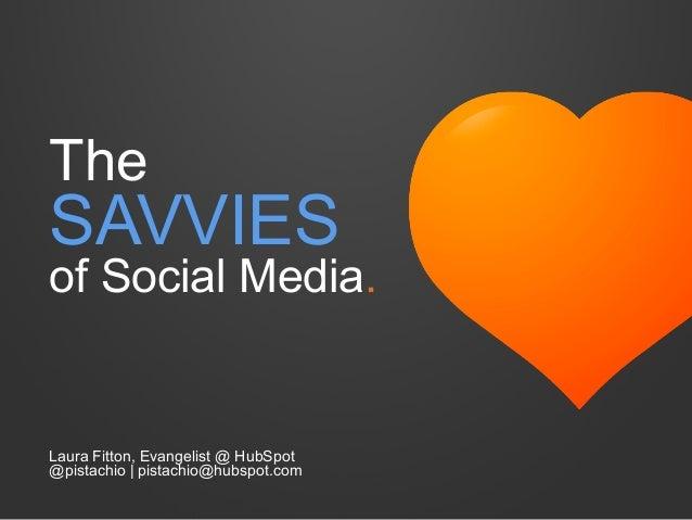 The SAVVIES of Social Media. Laura Fitton, Evangelist @ HubSpot @pistachio | pistachio@hubspot.com