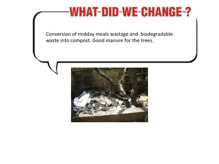Conversion of midday meals wastage and  biodegradable waste into compost. Good manure for the trees.