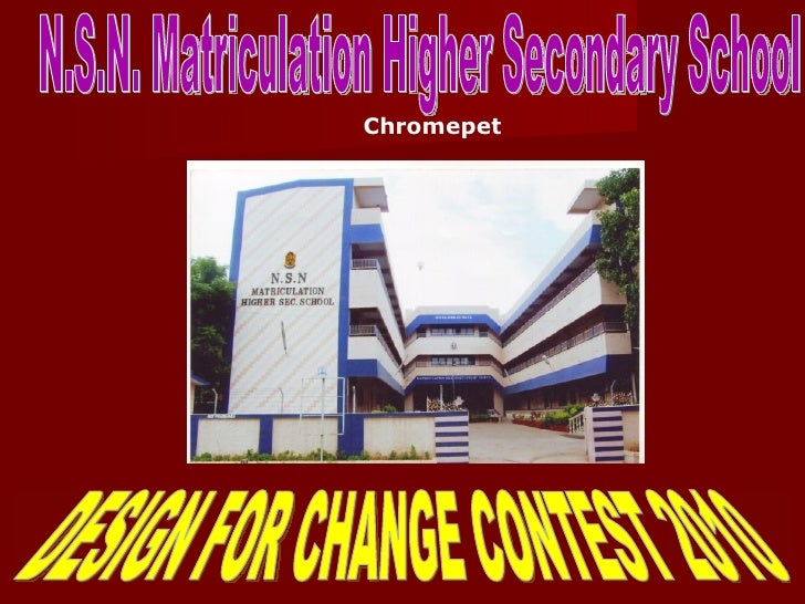 DESIGN FOR CHANGE CONTEST 2010 N.S.N. Matriculation Higher Secondary School Chromepet