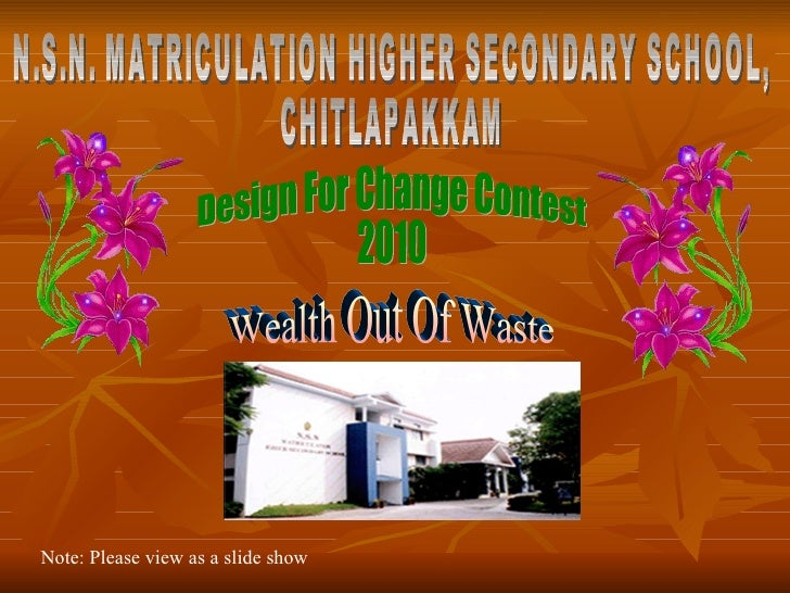 N.S.N. MATRICULATION HIGHER SECONDARY SCHOOL, CHITLAPAKKAM Note: Please view as a slide show Design For Change Contest 201...