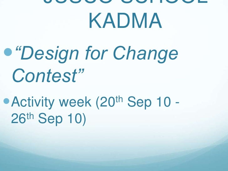 "JUSCO SCHOOL KADMA ""Design for Change Contest"" Activity week (20th Sep 10 - 26th Sep 10)"