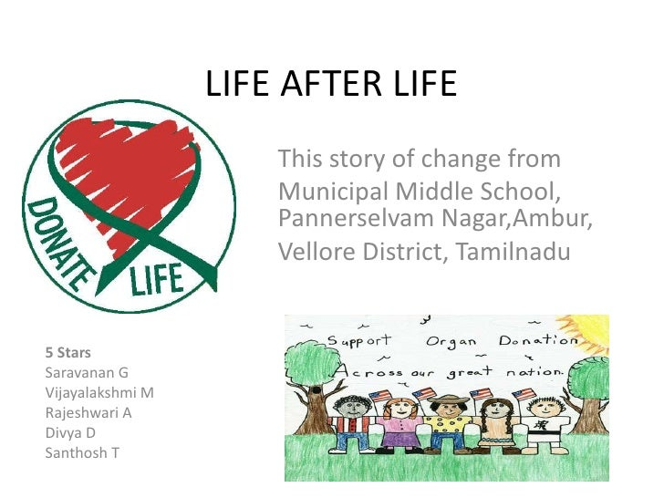 LIFE AFTER LIFE<br />This story of change from <br />Municipal Middle School, Pannerselvam Nagar,Ambur,<br />Vellore Distr...