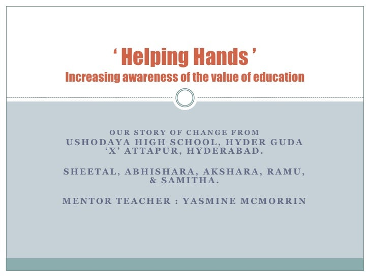 ' Helping Hands ' Increasing awareness of the value of education            OUR STORY OF CHANGE FROM USHODAYA HIGH SCHOOL,...