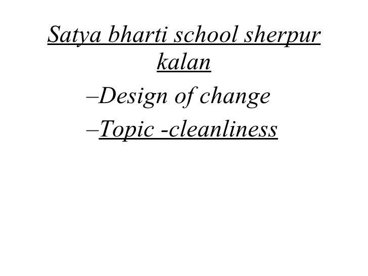 Satya bharti school sherpur kalan <ul><ul><ul><ul><li>Design of change </li></ul></ul></ul></ul><ul><ul><ul><ul><li>Topic ...