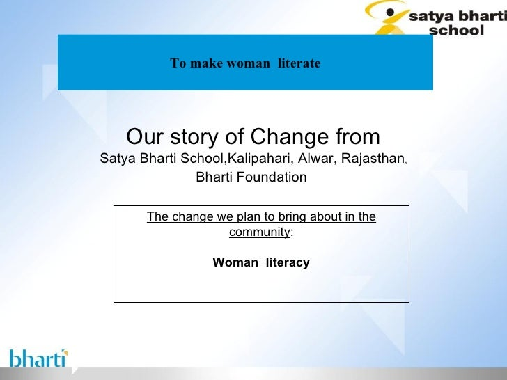 To make woman  literate Our story of Change from Satya Bharti School,Kalipahari, Alwar, Rajasthan , Bharti Foundation  The...