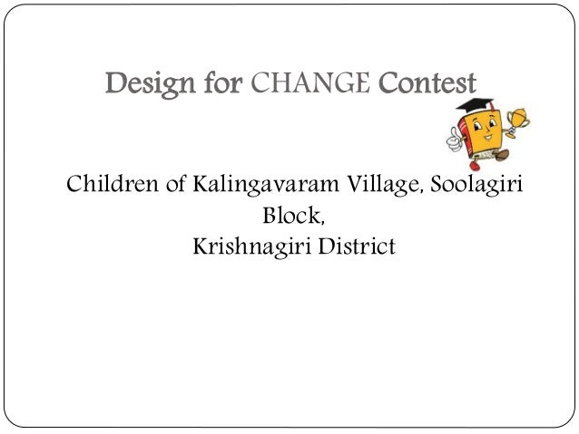 Design for CHANGE Contest Children of Kalingavaram Village, Soolagiri Block, Krishnagiri District